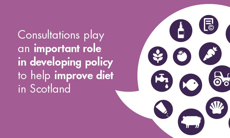Consultations play an important role in developing policy to help improve diet in Scotland